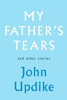 """My Father's Tears and other Stories""  by John Updike"