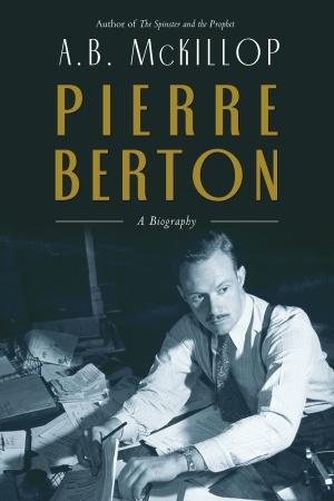 """""""Pierre Berton""""  by A.B. McKillop"""